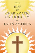 The Rise of Charismatic Catholicism in Latin America