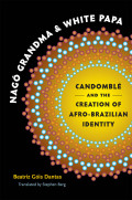 Nagô Grandma and White Papa: Candomblé and the Creation of Afro-Brazilian Identity