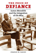 Price of Defiance: James Meredith and the Integration of Ole Miss