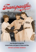 Transpacific Field of Dreams: Baseball in U.S.-Japanese Relations, 1872-1952