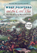 West Pointers and the Civil War: The Old Army in War and Peace