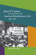 James P. Cannon and the Origins of the American Revolutionary Left, 1890-1928
