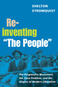 "Reinventing ""The People"": The Progressive Movement, the Class Problem, and the Origins of Modern Liberalism"
