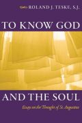 To Know God and the Soul: Essays on the Thought of Saint Augustine