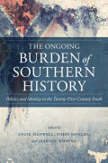 The Ongoing Burden of Southern History: Politics and Identity in the Twenty-First-Century South