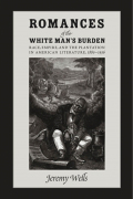 Romances of the White Man's Burden: Race, Empire, and the Plantation in American Literature, 1880-1936