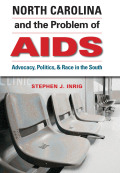 North Carolina and the Problem of AIDS: Advocacy, Politics, and Race in the South