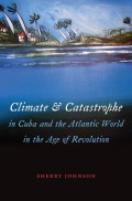 Climate and Catastrophe in Cuba and the Atlantic World in the Age of Revolution Cover