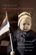 Children of Chinatown: Growing Up Chinese American in San Francisco, 1850-1920