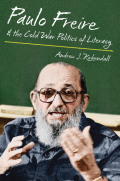 Paulo Freire and the Cold War Politics of Literacy Cover