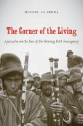 The Corner of the Living: Ayacucho on the Eve of the Shining Path Insurgency