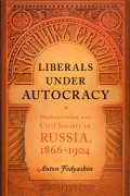 Liberals under Autocracy: Modernization and Civil Society in Russia, 1866–1904