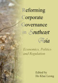 Reforming Corporate Governance in Southeast Asia: Economics, Politics, and Regulations