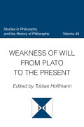 Weakness of Will from Plato to the Present (Studies in Philosophy and the History of Philosophy, Volume 49)