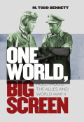 One World, Big Screen: How Hollywood and the Allies Made a Global Family during World War II