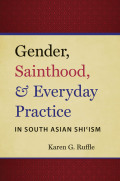Gender, Sainthood, and Everyday Practice in South Asian Shi'ism Cover