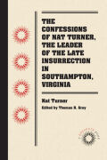 The Confessions of Nat Turner, the Leader of the Late Insurrection in Southampton, Virginia Cover