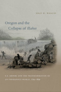 Oregon and the Collapse of Illahee: U.S. Empire and the Transformation of an Indigenous World, 1792-1859