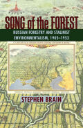 Song of the Forest: Russian Forestry and Stalinist Environmentalism, 1905–1953