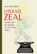 Literate Zeal: Gender, Editing, and the Making of a New Yorker Ethos