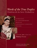 Words of the True Peoples/Palabras de los Seres Verdaderos: Anthology of Contemporary Mexican Indigenous-Language Writers/Antología de Escritores Actuales en Lenguas Indígenas de México: Volume Two/Tomo Dos: Poetry/Poesía