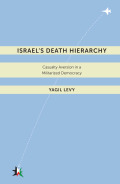 Israel's Death Hierarchy: Casualty Aversion in a Militarized Democracy