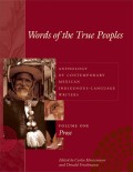 Words of the True Peoples/Palabras de los Seres Verdaderos: Anthology of Contemporary Mexican Indigenous-Language Writers/Antología de Escritores Actuales en Lenguas Indígenas de México: Vol. I: Prose