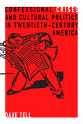 Confessional Crises and Cultural Politics in Twentieth-Century America Cover