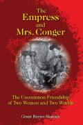 Empress and Mrs. Conger, The: The Uncommon Friendship of Two Women and Two Worlds