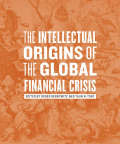 The Intellectual Origins of the Global Financial Crisis cover