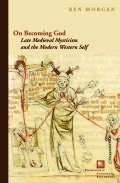 On Becoming God:Late Medieval Mysticism and the Modern Western Self Cover