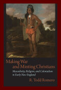 Making War and Minting Christians: Masculinity, Religion, and Colonialism in Early New England