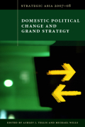 Strategic Asia 2007-08: Domestic Political Change and Grand Strategy