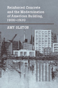 Reinforced Concrete and the Modernization of American Building, 1900-1930