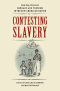 Contesting Slavery: The Politics of Bondage and Freedom in the New American Nation