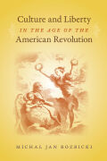 Culture and Liberty in the Age of the American Revolution Cover