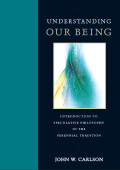 Understanding Our Being: Introduction to Speculative Philosophy in the Perennial Tradition