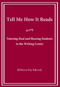Tell Me How It Reads: Tutoring Deaf and Hearing Students in the Writing Center