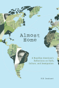 Almost Home: A Brazilian American's Reflections on Faith, Culture, and Immigration