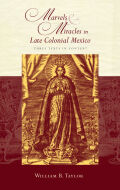 Marvels and Miracles in Late Colonial Mexico cover