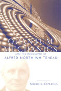 Quantum Mechanics and the Philosophy of Alfred North Whitehead Cover