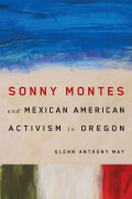 Sonny Montes and Mexican American Activism in Oregon