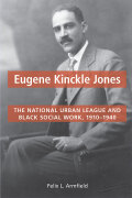 Eugene Kinckle Jones: The National Urban League and Black Social Work, 1910-1940
