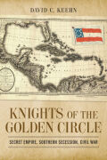 Knights of the Golden Circle: Secret Empire, Southern Secession, Civil War