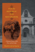 From the Republic of the Rio Grande: A Personal History of the Place and the People
