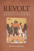 Revolt: An Archaeological History of Pueblo Resistance and Revitalization in 17th Century New Mexico
