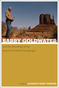Barry Goldwater and the Remaking of the American Political Landscape Cover