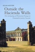 Outside the Hacienda Walls: The Archaeology of Plantation Peonage in Nineteenth-Century Yucatán