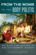 From the Womb to the Body Politic: Raising the Nation in Enlightenment Russia