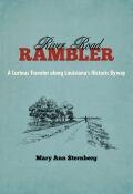River Road Rambler: A Curious Traveler along Louisiana's Historic Byway
